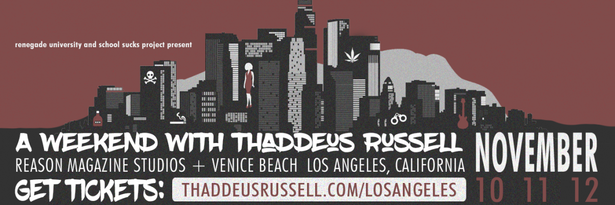 "RENEGADE UNIVERSITY & SCHOOL SUCKS PROJECT Present ""A Weekend With Thaddeus Russell"""