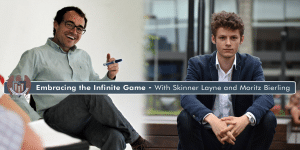 Embracing the Infinite Game - Skinner Layne and Moritz Bierling - Part 1 of 3 [PODCAST #570]