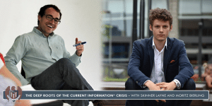 The Deep Roots of the Current Information* Crisis - Skinner Layne and Moritz Bierling - Part 2 of 3 [PODCAST #571]