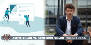Being Active Online vs. Being Conscious Online - Moritz Bierling - Part 3 of 3 [PODCAST #574b]
