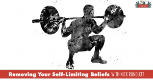 Removing Self-Limiting Beliefs, With Nick Rundlett [PODCAST #710]