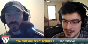 """""""Hi. How Are You?"""" Conversation #1: Nick Rundlett"""